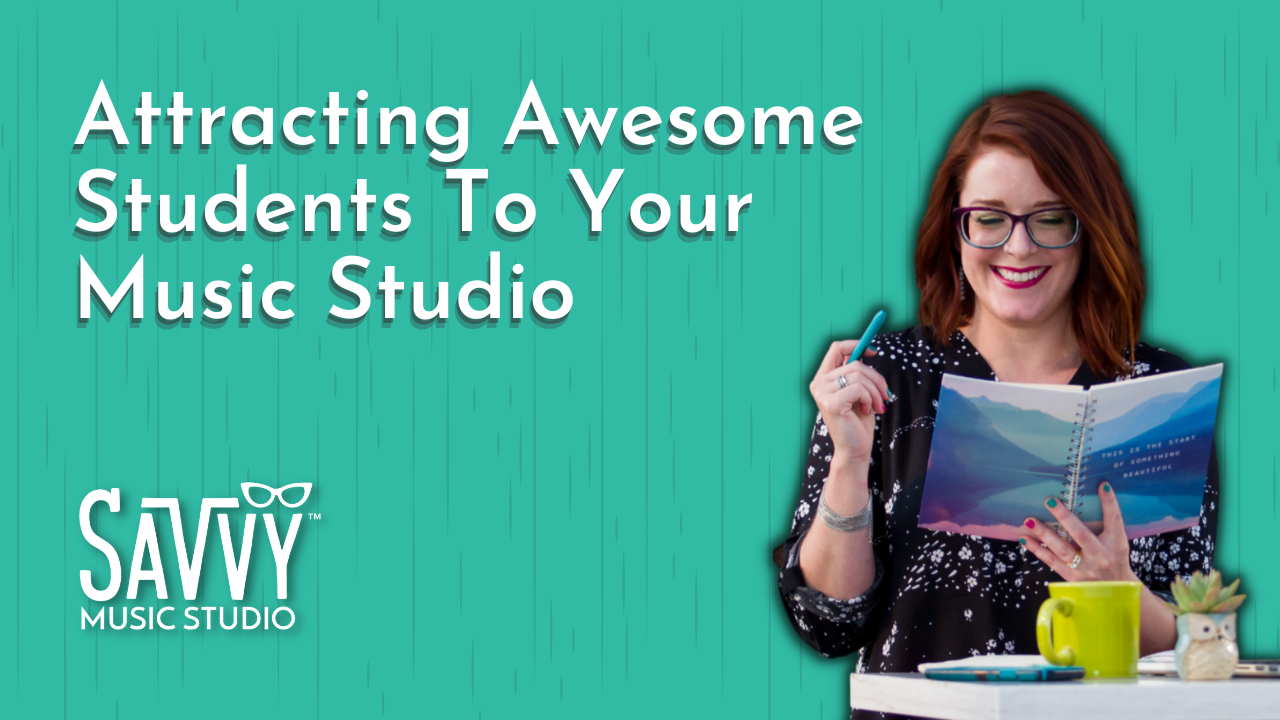 Attracting Awesome Students To Your Music Studio, how to get more music students, how to get more piano students, how to get more voice students
