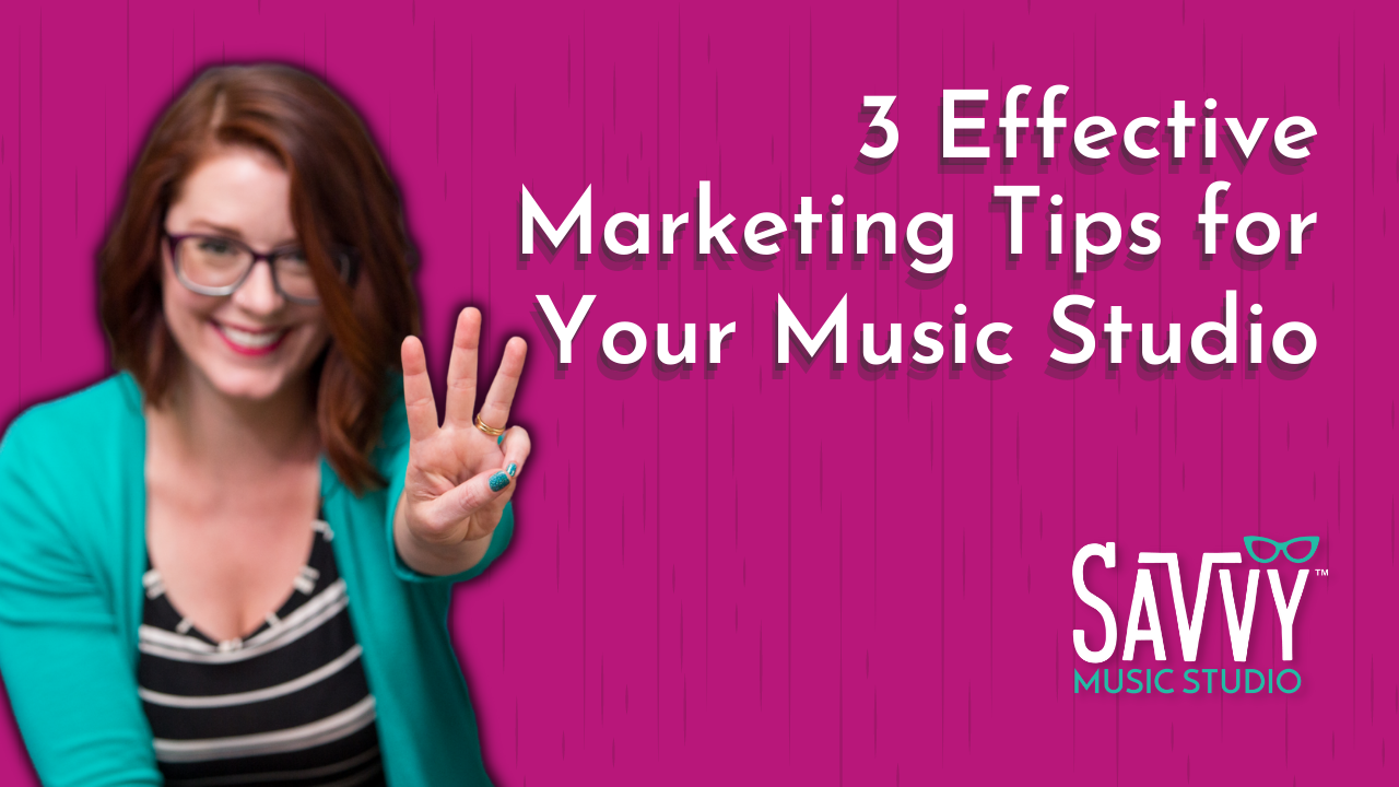 3 Effective Marketing Tips for Your Music Studio, Piano Teacher Marketing, Music Studio Marketing
