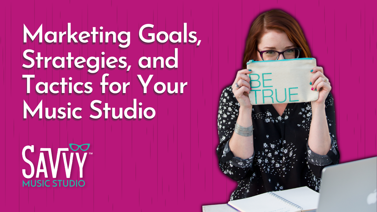 Marketing Goals, Strategies, and Tactics for Your Music Studio, marketing for piano teachers, marketing for voice teachers
