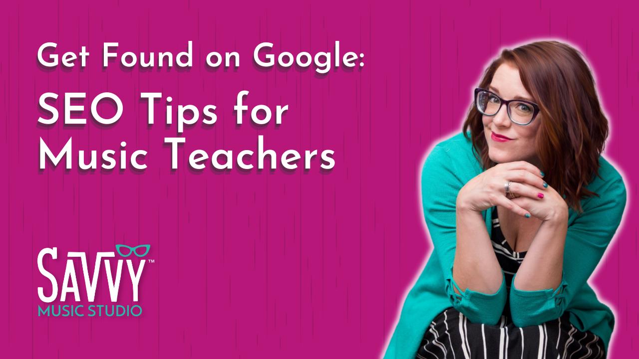 get found on google: seo tips for music teachers